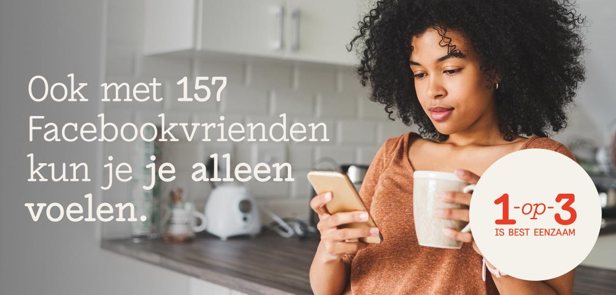 Ook met 157 Facebookvrienden kun je je alleen voelen. 1-Op-3 is best eenzaam.